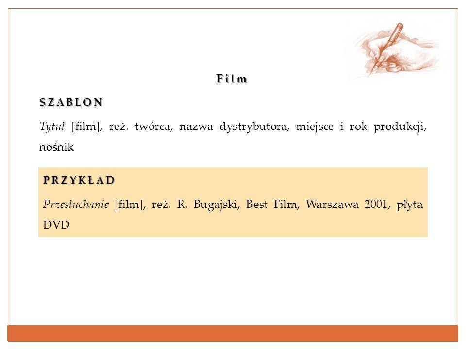 FilmSZABLON. Tytuł [film], reż. twórca, nazwa dystrybutora, miejsce i rok produkcji, nośnik. PRZYKŁAD.